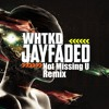 WHTKD - Not Missing U (Jay Faded Remix) [Free Download]