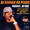 PODCAST AO VIVO DJ RENNAN DA PENHA 3N PRODUÇÕES RODA DE FUNK  FEAT MC CABELINHO JHONNY OLIVER & PQD