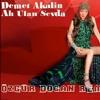 Demet - Akalin - Ah - Ulan - Sevda (Özgür Doğan Remix)