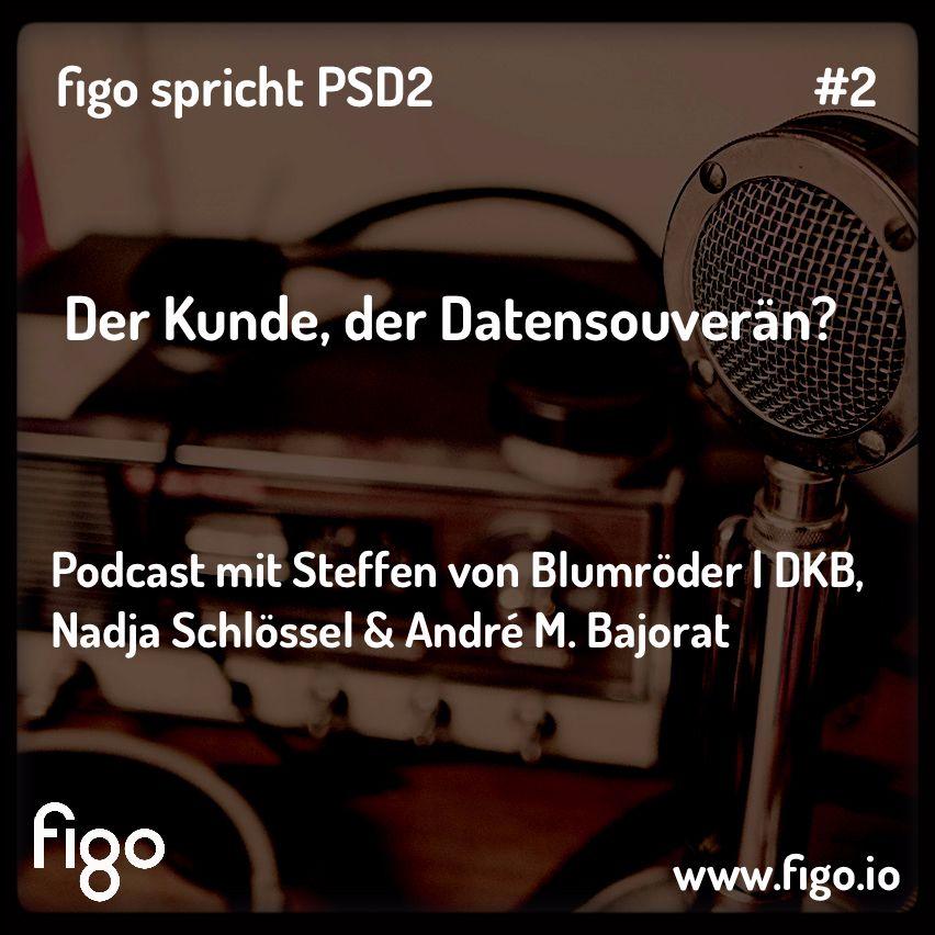 Der Kunde, der Datensouverän? figo spricht PSD2 Ep.2