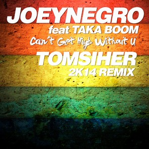 JOEY NEGRO Feat TAKA BOOM Can´t Get High Without U TOM SIHER 2K14 REMIX להורדה