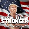 Party In Backyard - Bigger Better Stronger (Donald Trump Remix)