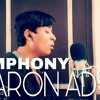 Clean bandit symphony feat Zara Larsson (cover by Aaron Ady)