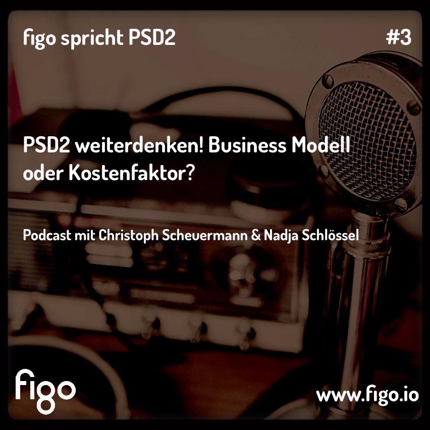 PSD2 weiterdenken! Business Modell oder Kostentreiber? figo spricht PSD2 Ep. 3