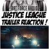 BatForceRadioEp071: Justice League Trailer Reaction !