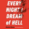 EVERY NIGHT I DREAM OF HELL by Malcolm MacKay, Read by Angus King