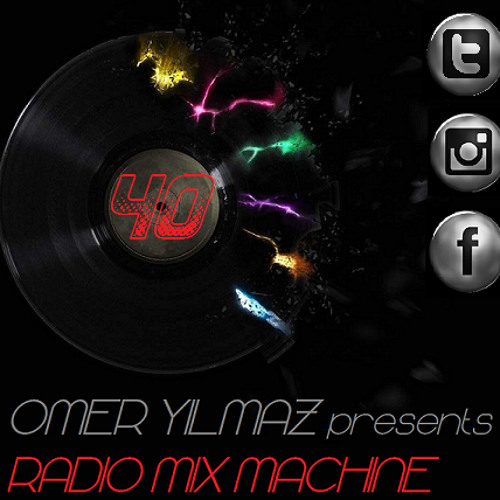 Omer Yilmaz Presents - Radio Mix Machine - 40 by RADIO MIX MACHINE