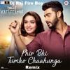 Dj Raj Fire Boy   Phir Bhi Tumko Chaahunga Remix _ Half Girlfriend _ Arijit Singh_