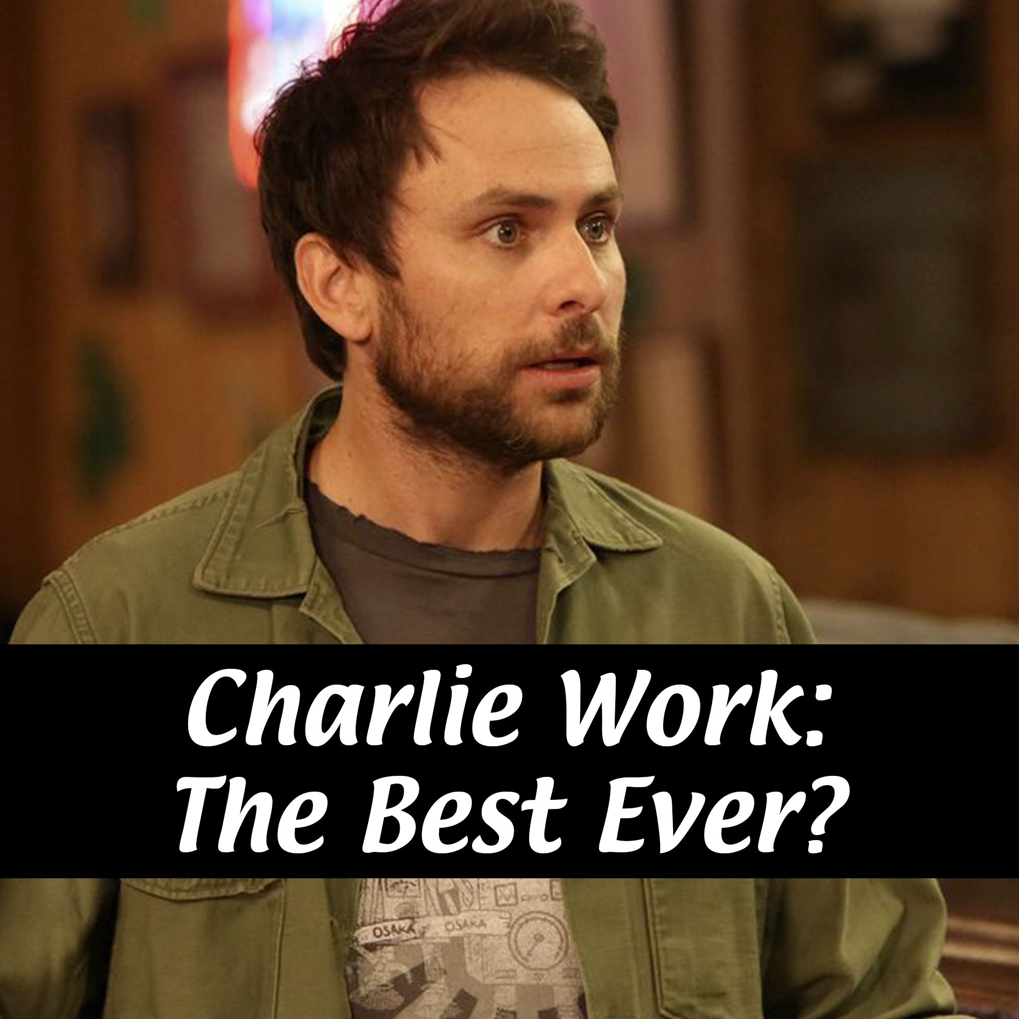 Charlie Work The Best Ever Its Always Sunny In Philadelphia