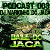 PODCAST 003 BAILE DO JACA [ DJ MARKINHO DO JACARÉ ] 2017
