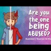 Are You The One Being Abused