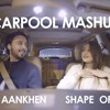 Shape Of You  Gulabi Aankhen -  (Carpool Mashup) - Sandesh Motwani Ft. Dhvani Bhanushali