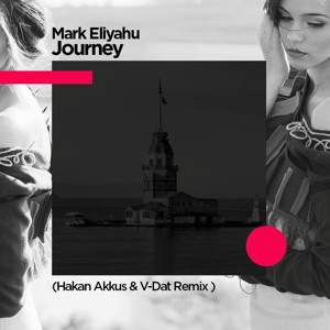 Mark Eliyahu  - Journey (Hakan Akkus & V-Dat Remix) להורדה