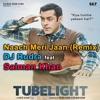 Naach Meri Jaan (Official Remix) DJ Rudra (Tubelight)ft Salman Khan & SRK 2017