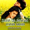Zara Sa Jhoom Loon Main - Prack & Jack