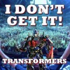 I Don't Get It: Transformers movies