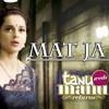 Mat Ja Re - Tanu Weds Manu Returns(Sad Version Song)