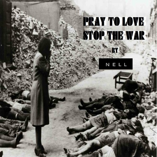 PRAY TO LOVE STOP THE WAR - VERSION FOR DJS PART III by NELL SILVA OFFICIAL PAGE