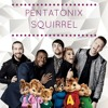 Sing by Pentatonix - Squirrel