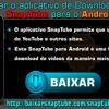 Como Baixar O Aplicativo De Download De Vídeo SnapTube Para o Android