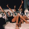 Overdrive (DeHall Remix) **OUT NOW** 💋