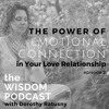 The POWER of Emotional Connection In Your Love Relationship: 'the WISDOM PODCAST' episode 2