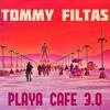 TOMMY FILTAS - Playa Cafe 3.0 - SUNRISE SET | free download + track listing