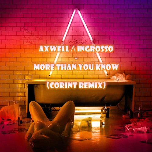 Axwell Λ Ingrosso - More Than You Know (Corint Remix) [BUY=FREE DL]