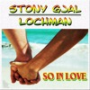 Lochman Ft. StonyGjal  - So In Love
