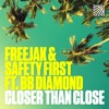 Freejak & Safety First feat. BB Diamond - Closer Than Close (Out Now)