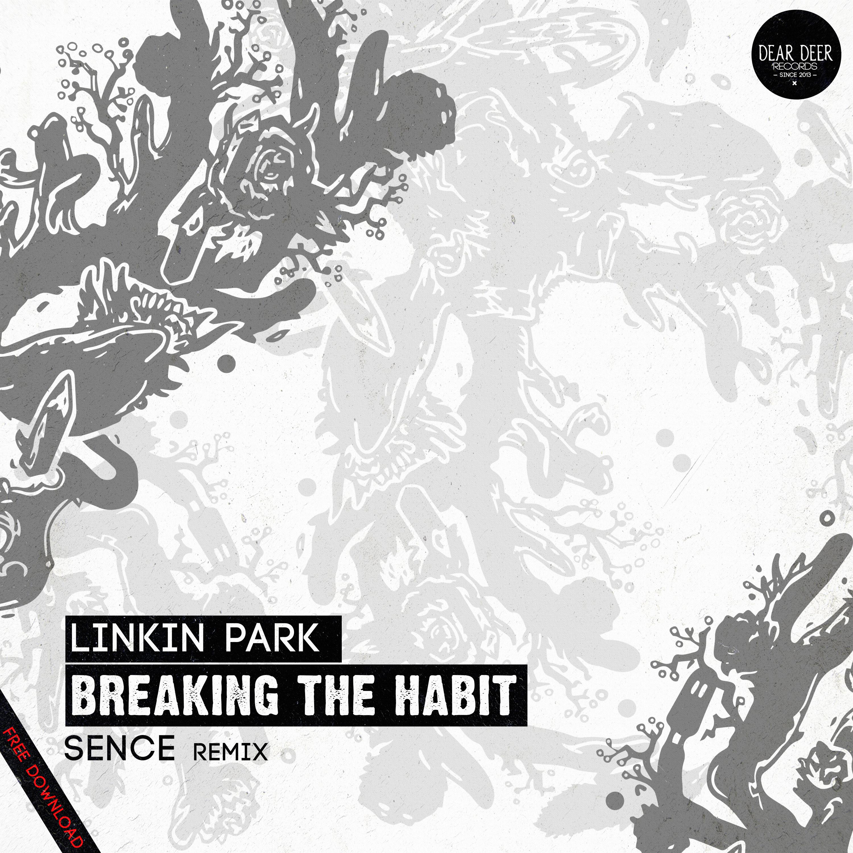 FREE DOWNLOAD] Linkin Park - Breaking The Habit (Sence Remix