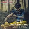 Jay Jay Shiv Shambhu(Produced By Kruz) - K.deep