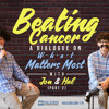 178: Beating Cancer: A Dialogue On What Matters Most with Jon and Hal  (Part 2)
