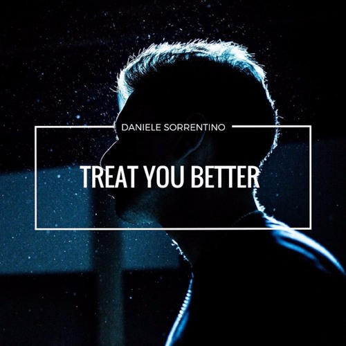 Treat You Better - Daniele Sorrentino (PREVIEW) (Listen it on Spotify and iTunes)