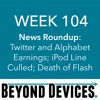 Week 104 – NR – Twitter And Amazon Earnings, IPod Line Culled, End Of Flash
