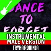 Dance to Forget (Male Version)[Instrumental]
