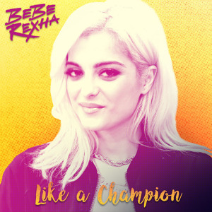 Bebe Rexha - Like a Champion (Demo) להורדה
