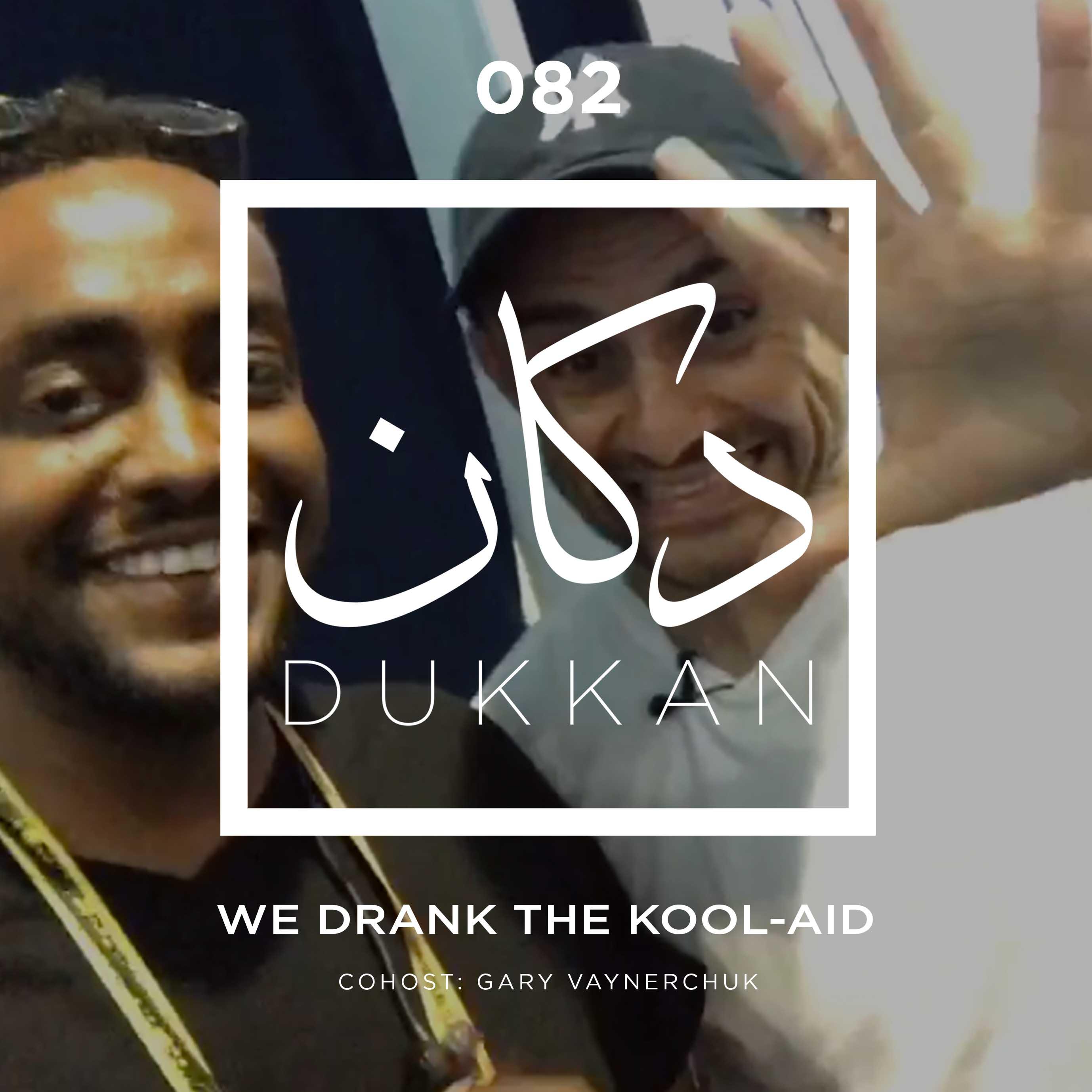 E082: We Drank The Kool-Aid (Chohost: Gary Vaynerchuk)