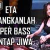 DJ ETA TERANGKANLAH SUPER BASS BREAKBEAT TERBARU 2017