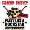 SHOP BOYZ - PARTY LIKE A ROCKSTAR (J3RM X PAX DB Remix)