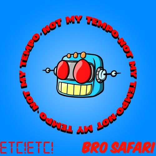 ETC!ETC & Bro Safari - Not My Tempo