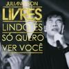 LIVRES | Juliano Son - Lindo és + Só quero ver você - COM LETRA (LIVE® Oficial LIVRES)