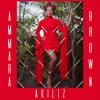 AMMARA BROWN - AKILIZ (PRO BY DJ TAMUKA & TAKE FIZZO)