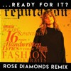 Taylor Swift - ...Ready For It ? (Rose Diamonds Remix)