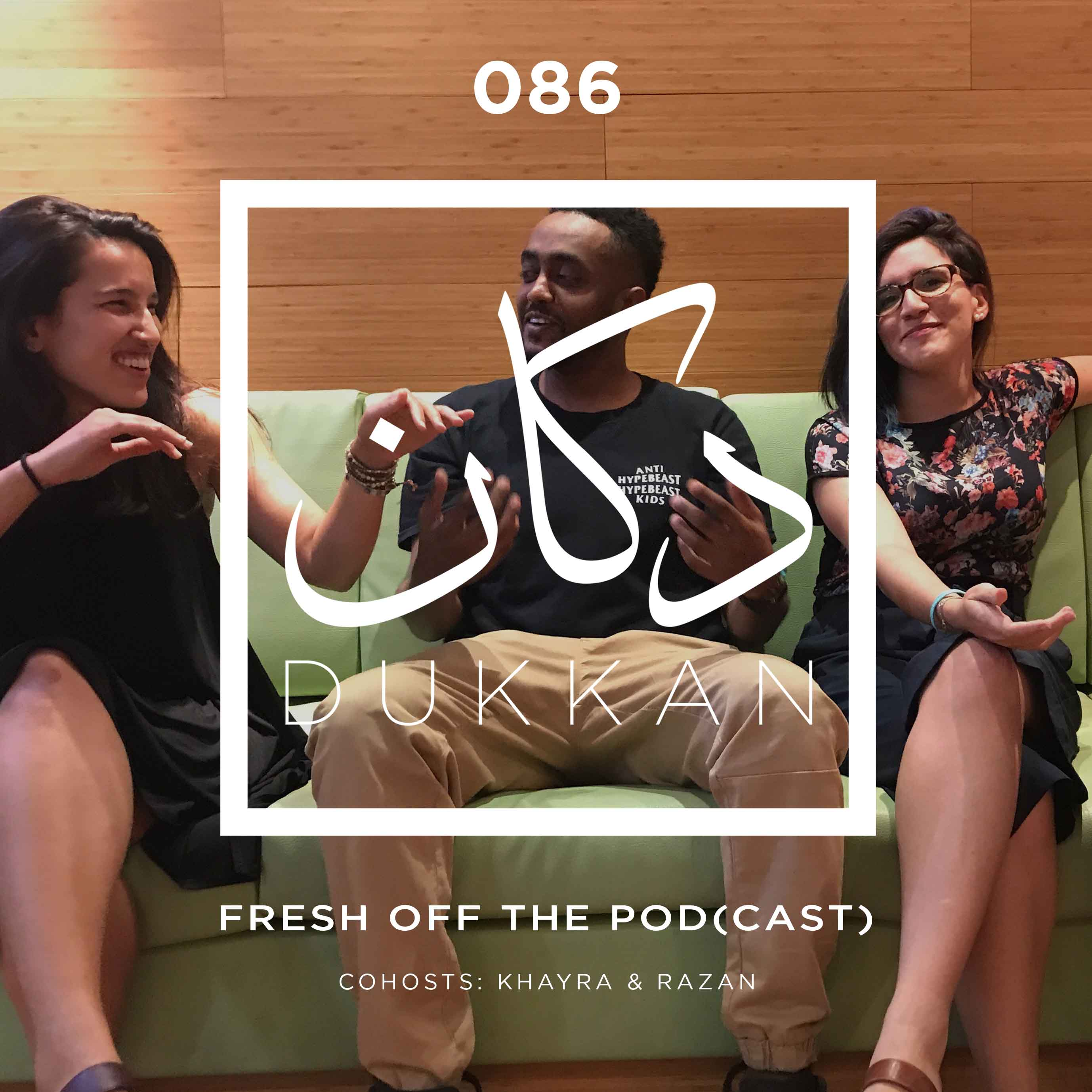 E086: Fresh Off The Pod(cast) - Cohosts: Khayra & Razan