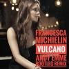 Francesca Michielin - VULCANO (Andy Emme Bootleg Remix)