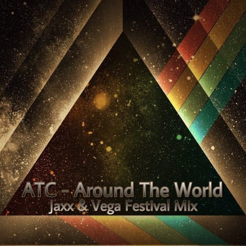 ATC - Around The World (Jaxx & Vega Festival Mix)
