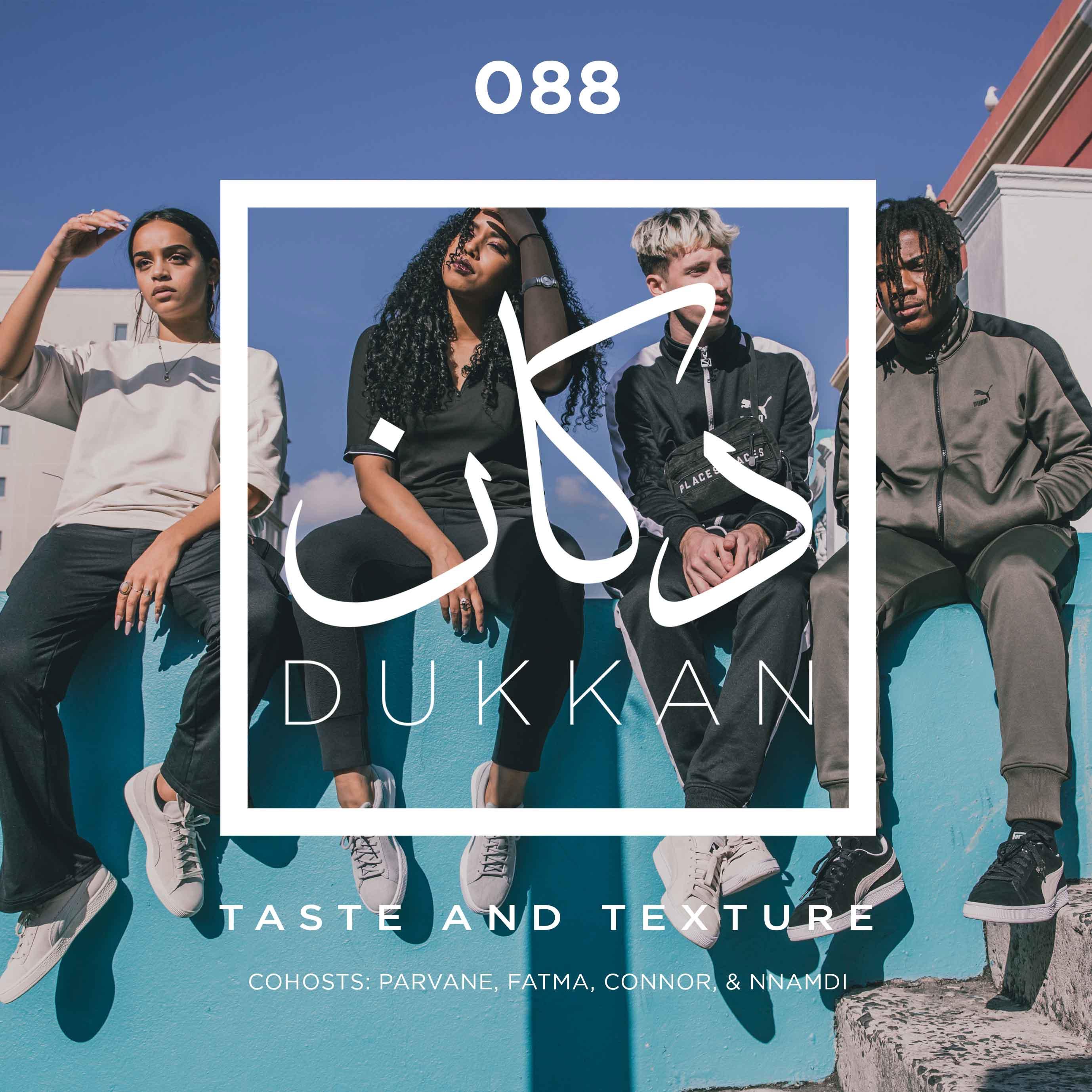 E088: Taste And Texture (Cohosts: Parvane, Fatma, Connor, & Nnamdi)