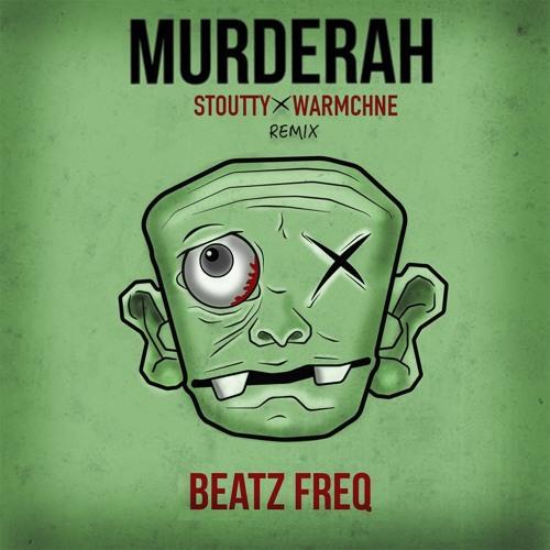 Beatz Freq x MiloMilo - Murderah (Stoutty x WarMchne Remix)