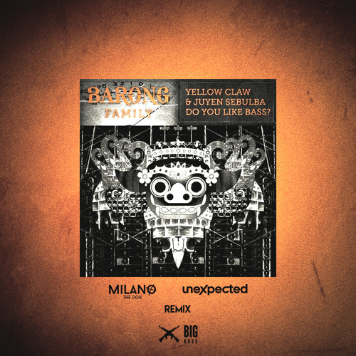 Yellow Claw & Juyen Sebulba - Do You Like Bass? (Milano the Don x UNEXPECTED Remix)
